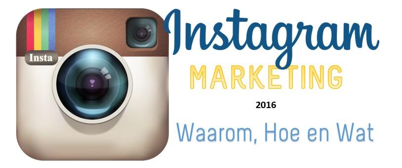 Instagram Marketing: Waarom, Hoe en Wat